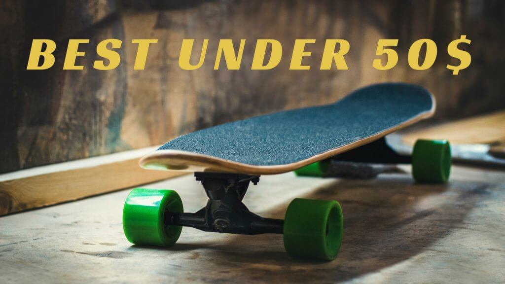 Cheap longboards under 50